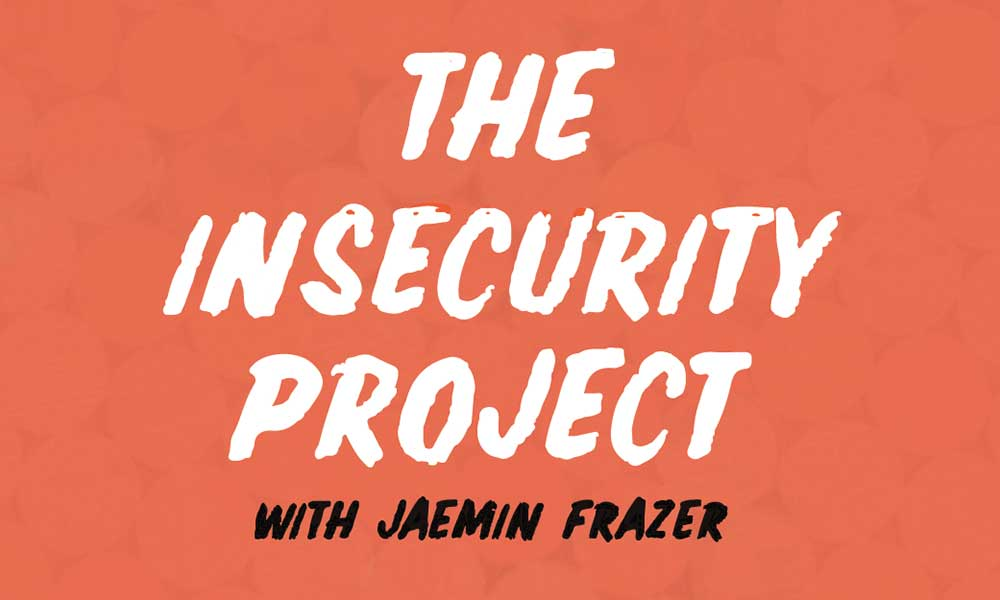 The Insecurity Project with Jaemin Frazer